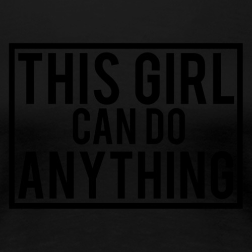 This Girl can do Anything - Black Logo - Women's Premium T-Shirt