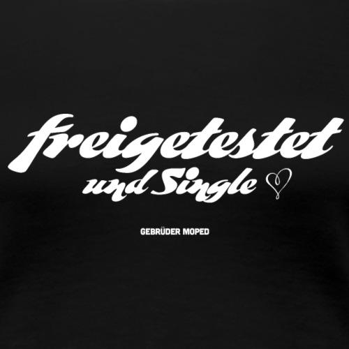 Freigetestet und Single - Frauen Premium T-Shirt