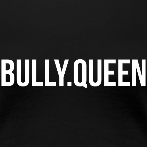 Bully-Queen Part 2 - Bulldoggen Partner Designs - Frauen Premium T-Shirt