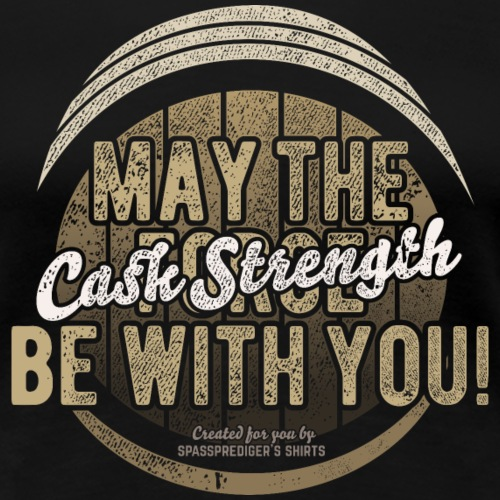 Whiskey Design May The Cask Strength Be With You! - Women's Premium T-Shirt