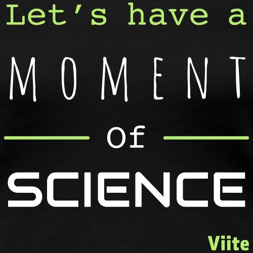 Viite Moment of Science - Naisten premium t-paita