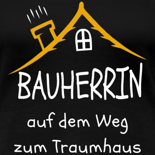 Bauherrin Häuselbauer Haus bauen Shirt Geschenk - Frauen Premium T-Shirt