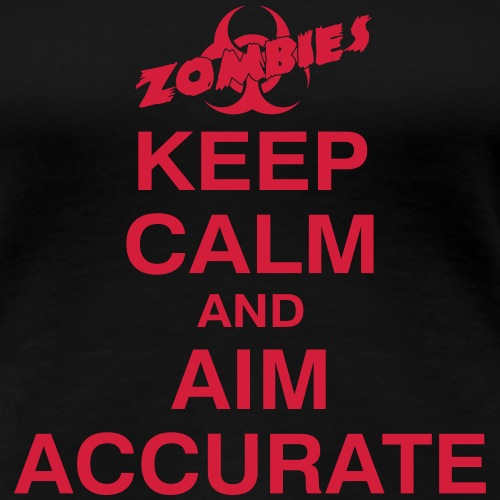 ZOMBIES - CALM DOWN and AIM ACCURATE - Frauen Premium T-Shirt