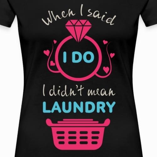 When I said i DO i didn't mean laundry
