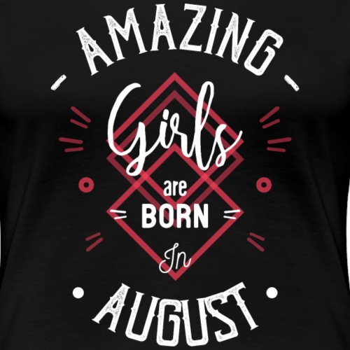 Amazing girls are born in August - T-shirt Premium Femme