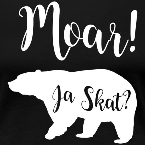 Moar, Ja Skat. - Dame premium T-shirt