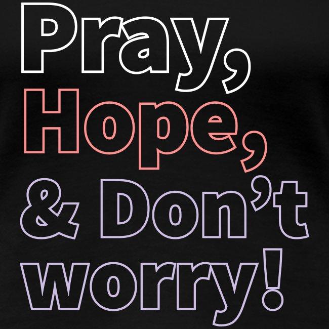 pray hope & don't wory
