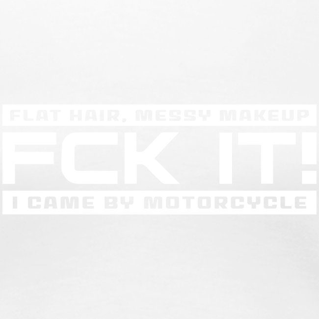 FCK IT! I came by motorcycle.
