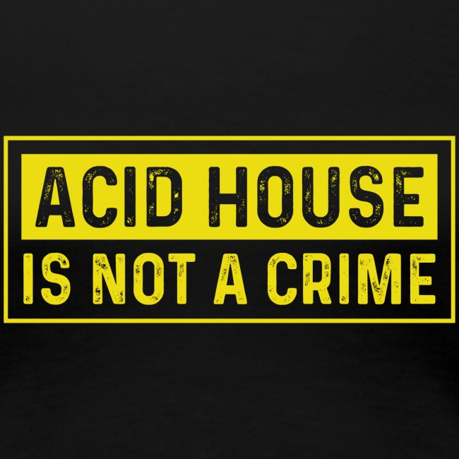 Acid House is not a crime