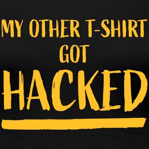 Got Hacked - Vrouwen Premium T-shirt