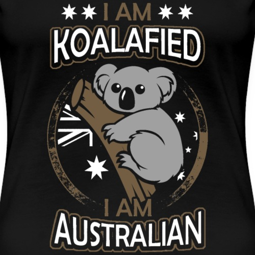 I am Koalafied - I am Australian - Frauen Premium T-Shirt