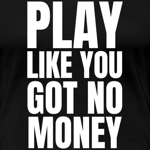 Play Like You Got No Money Design - White
