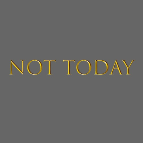 Not today - T-shirt Premium Femme