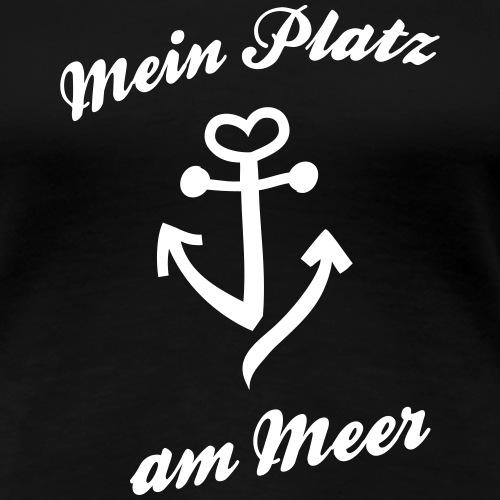 Mein Platz am Meer Spruch / Anker Design - Frauen Premium T-Shirt