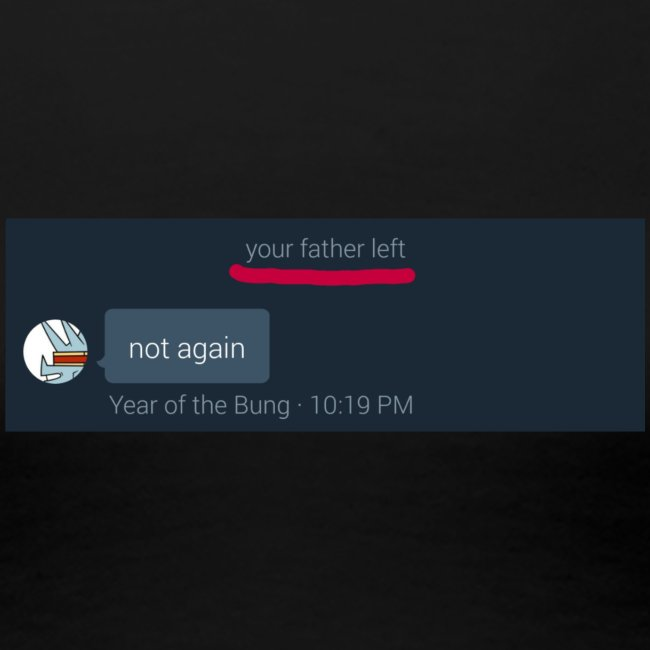 Your Father Left ..... (MEME LINE)