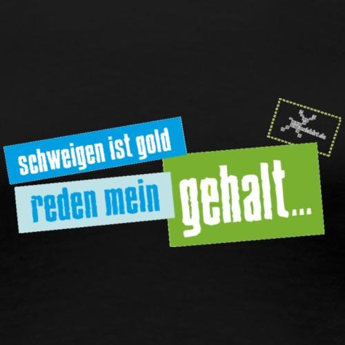 Schweigen ist Gold, Reden... - Frauen Premium T-Shirt