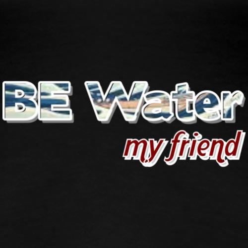 Be water - Camiseta premium mujer