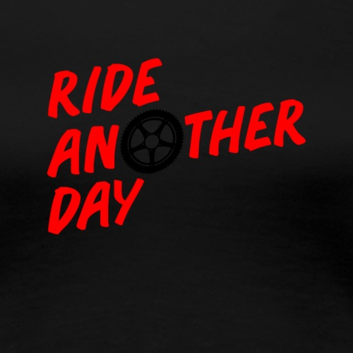 RIDE ANOTHER DAY - Frauen Premium T-Shirt