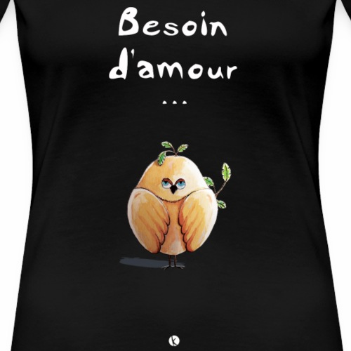 Besoin d'amour, oiseau - Piaf - T-shirt Premium Femme