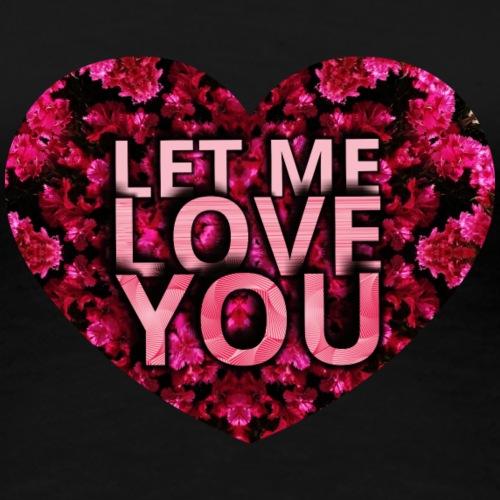 LET ME LOVE YOU - Camiseta premium mujer