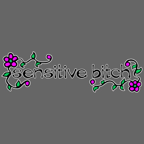 Sensitive Bitch (white outline)