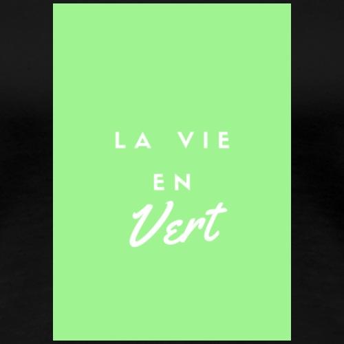 La vie en VERT - T-shirt Premium Femme