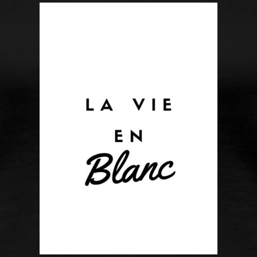 La vie en BLANC - T-shirt Premium Femme