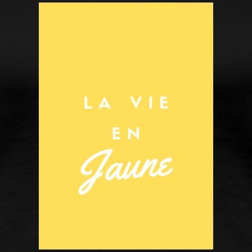 La vie en JAUNE - T-shirt Premium Femme