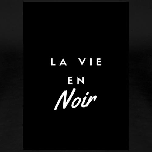 La vie en NOIR - T-shirt Premium Femme