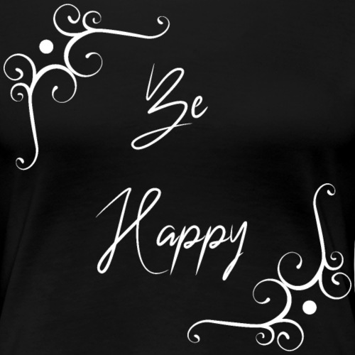 Be Happy sei glücklich - Frauen Premium T-Shirt