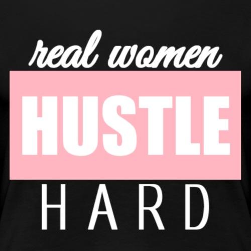 Real women 'HUSTLE' hard. - Vrouwen Premium T-shirt