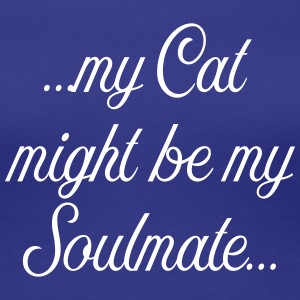 My Cat might be my soulmate - Frauen Premium T-Shirt