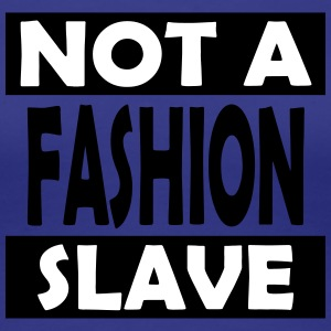 Not_A_Fashion_Slave - Premium-T-shirt dam