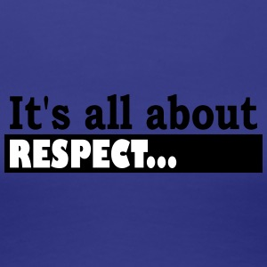Its all about Respect - Vrouwen Premium T-shirt