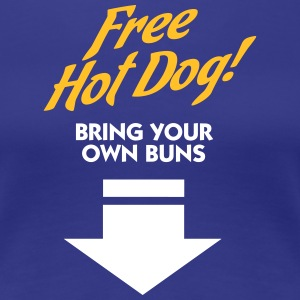 Free Hot Dog. Bring Your Own Boobs. - Women's Premium T-Shirt