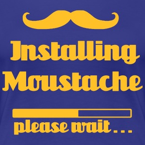 Moustache installeren, even geduld aub - Vrouwen Premium T-shirt
