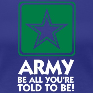 The Army: Do What You're Told! - Women's Premium T-Shirt