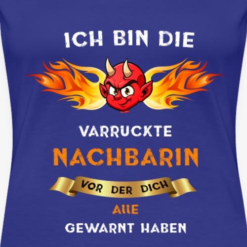 Verrückte Nachbarin - Frauen Premium T-Shirt