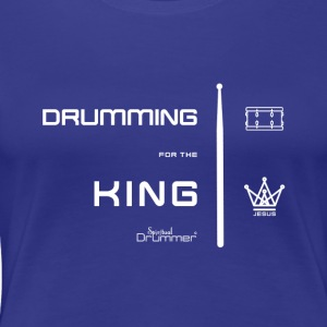 Drumming for the King Blanc - T-shirt Premium Femme