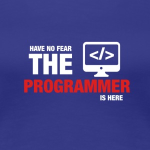 Avez-No Fear The Programmer Is Here - T-shirt Premium Femme