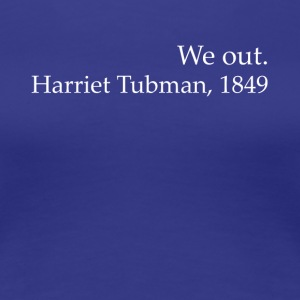 Vi Out Harriet Tubman Black History - Premium T-skjorte for kvinner