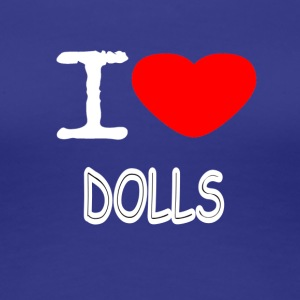 I LOVE DOLLS - Premium T-skjorte for kvinner