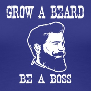 grow a beard be a boss - Frauen Premium T-Shirt