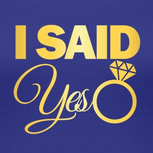 JGA / Bachelor: I said yes. - Women's Premium T-Shirt
