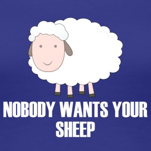 Sheep / Farm: Nobody Wants Your Sheep - Women's Premium T-Shirt