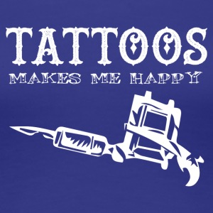 Tattoo / Tattoos: Tattoos Makes Me Happy - Women's Premium T-Shirt