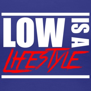 Low is a Lifestyle - Women's Premium T-Shirt