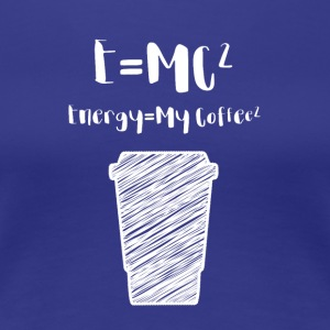 Coffee: E = MC² - Energy = My Coffee - Women's Premium T-Shirt