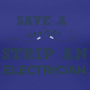 Electricians: Save a wire. Strip of Electrician. - Women's Premium T-Shirt