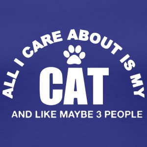 Cats Design - All I care about is my CAT - Women's Premium T-Shirt